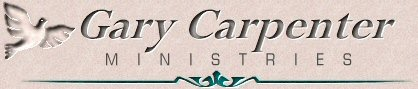 Welcome To Gary Carpenter Ministries . . .